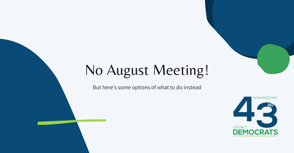 No August Meeting! But there's some options of what to do instead [43rd District Democrats logo]